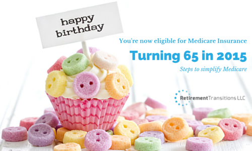 Turning 65 2015 Steps Simplify Medicare